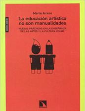 La educación artística no son manualidades. Nuevas prácticas en la enseñanza de las artes y la cultura visual