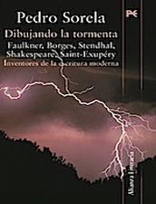 Dibujando la tormenta: Faulkner, Borges, Stendhal, Shakespeare, Saint-Exupéry, inventores de la escritura moderna