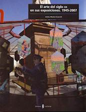 El arte del siglo XX en sus exposiciones. 1945-2007
