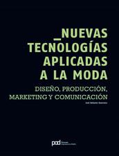 Nuevas tecnologías aplicadas a la moda: diseño, producción, marketing y comunicación