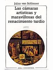 Las cámaras artísticas y maravillosas del renacimiento tardío: una contribución a la historia del coleccionismo