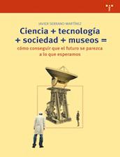 Ciencia + tecnología + sociedad + museos = cómo conseguir que el futuro se parezca a lo que esperamos